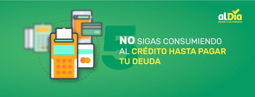 no sigas consumiendo tu crédito hasta terminar de pagar tu deuda